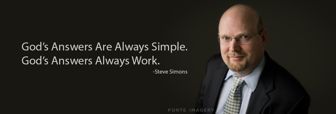 """God's Answers Are Always Simple. God's Answers Always Work."" - Steve Simons"
